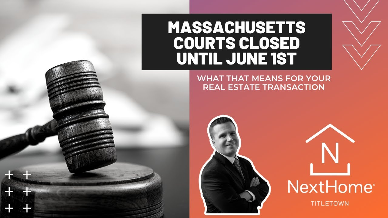 Courts Closed in Massachusetts Until June 1st - How This Affects Your Real Estate Transaction