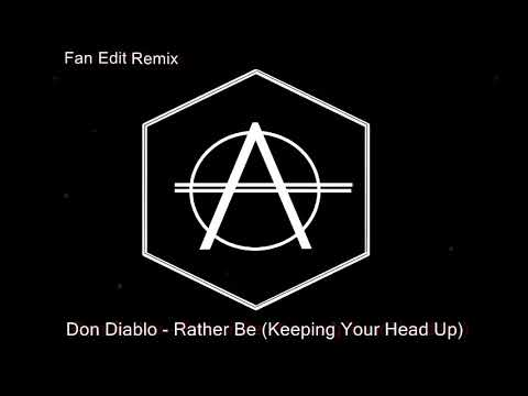 Don Diablo - Rather Be ( Keeping Your Head Up ) Remix | Fan Edit