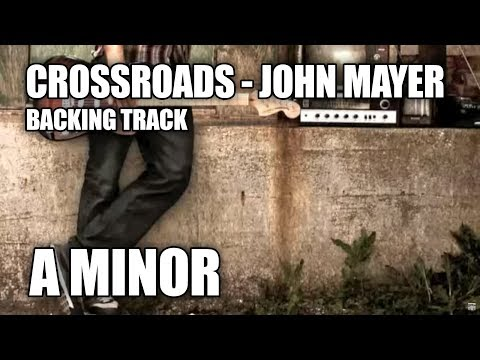 Crossroads - John Mayer - Backing Track - (Full Song) In A Minor
