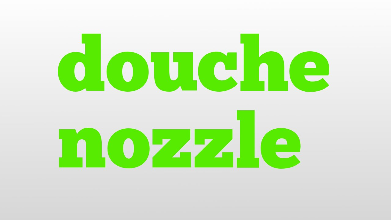 douche nozzle meaning and pronunciation youtube. Black Bedroom Furniture Sets. Home Design Ideas