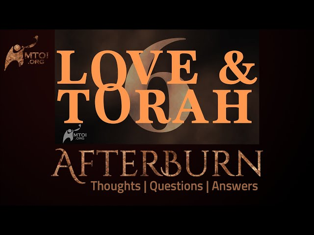Afterburn: Thoughts, Q&A on Love and Torah - Part 6
