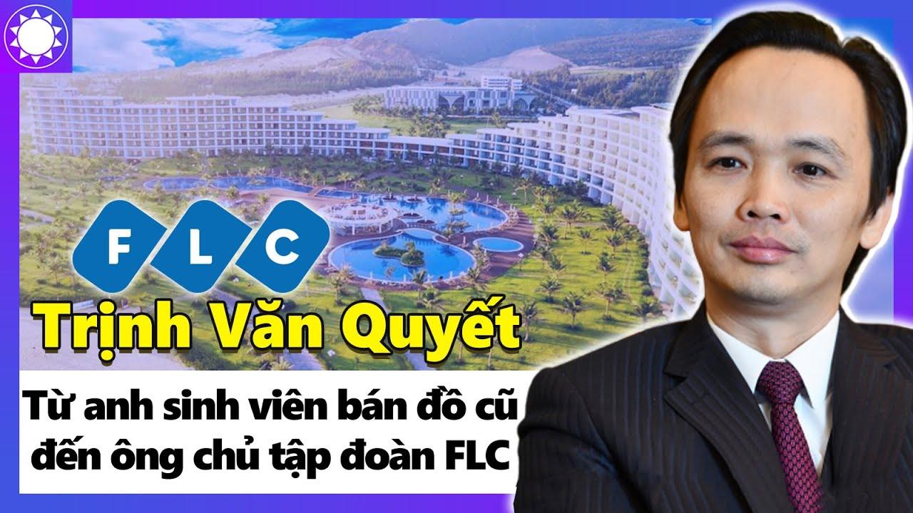 """Trịnh Văn Quyết - Từ Chàng Sinh Viên Buôn Đồ Cũ, Đến """"Ông Trùm"""" Tập Đoàn FLC"""