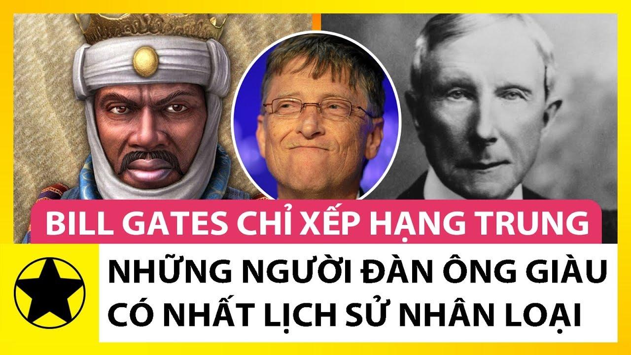 Những Người Đàn Ông Giàu Có Nhất Lịch Sử Nhân Loại, Bill Gates Cũng Chỉ Xếp Hạng Trung