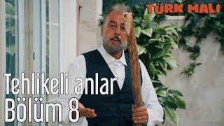 Türk Malı 8. Bölüm (Final) - Tehlikeli Anlar