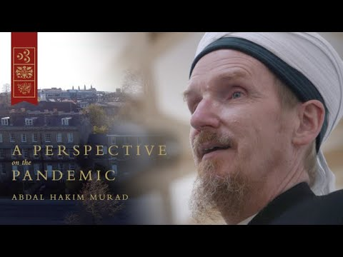 A Perspective on the Pandemic – Abdal Hakim Murad