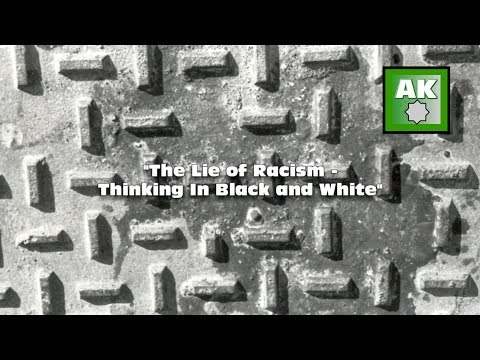 The Lie of Racism - Thinking in Black and White