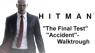 "HITMAN ""Final Test"" Accident- Walktrough"
