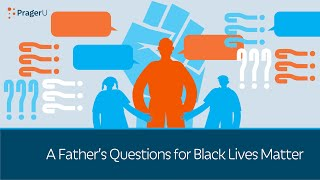 A Father's Questions for Black Lives Matter