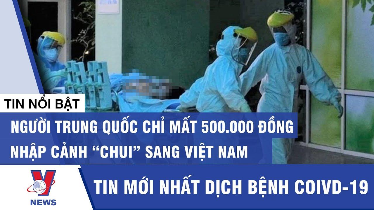 Tin mới nhất dịch Covid-19: Người Trung Quốc nhập cảnh