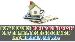 How to Deduct Mortgage Interest on a Primary Residence Changed into a Rental Property