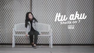 Sheila on 7 Itu Aku Cover by Seeme Project