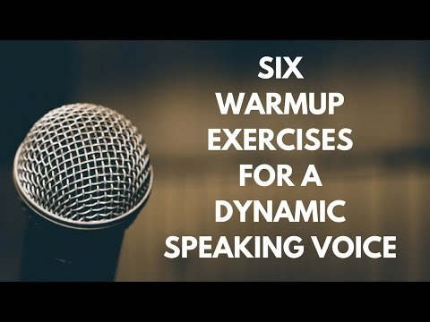SIX WARMUP EXERCISES FOR A DYNAMIC SPEAKING VOICE