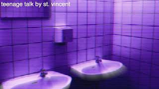 teenage talk by st. vincent but you're crying in the bathroom of a party