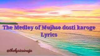 Medley Mujhse dosti karoge Lyrics