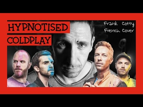 Coldplay - Hypnotised (traduction en francais) COVER Frank Cotty