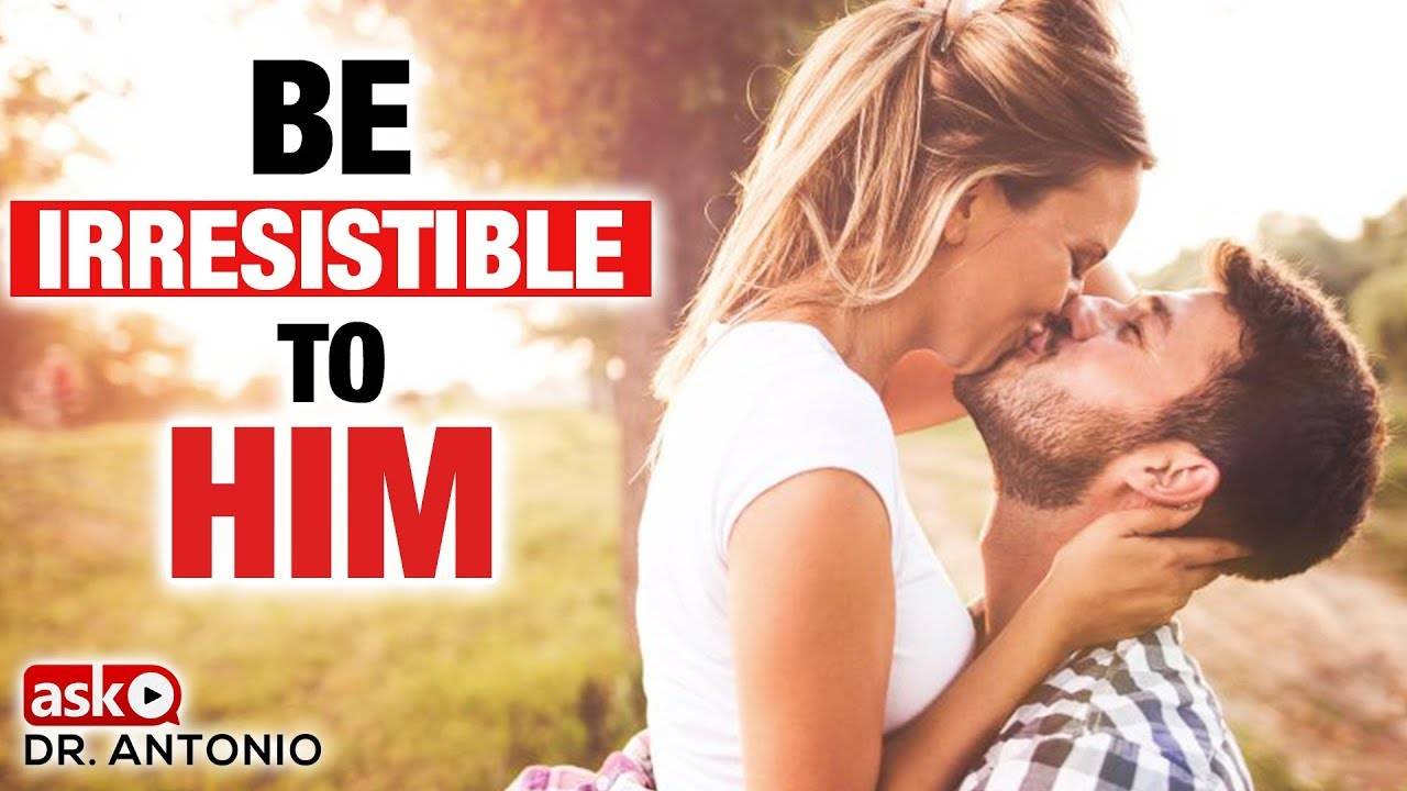 How to Be Irresistible to Your Man