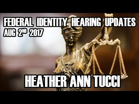 Aug 2nd, 2017 Federal Identity Hearing Updates - Heather Ann Tucci - Neil Wolfe + Sealed Documents
