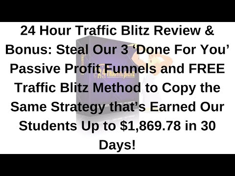 24 Hour Traffic Blitz Review & Bonus: 3 Done For You Funnels That Earned Up to $1,869.78 in 30 Days!