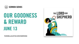 Psalm 23: The Lord Our Shepherd - Our Goodness & Reward