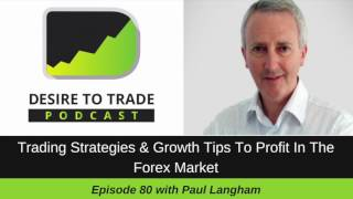 Paul Langham: Trading Strategies To Profit In The Forex Market | Trader Interview (080)