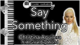 Say Something - A Great Big World ft. Christina Aguilera - Piano Karaoke Instrumental