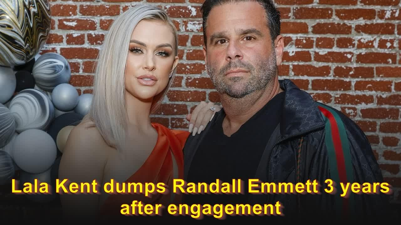 Lala Kent dumps Randall Emmett 3 years after engagement