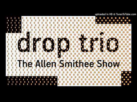 Drop Trio - The Allen Smithee Show