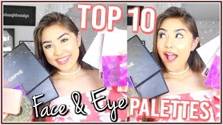 TOP 10 EYESHADOW & FACE PALETTES! ♡  Palettes you NEED in your life!