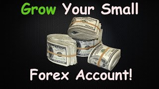 Grow Your Small Forex Trading Account - This Is How!