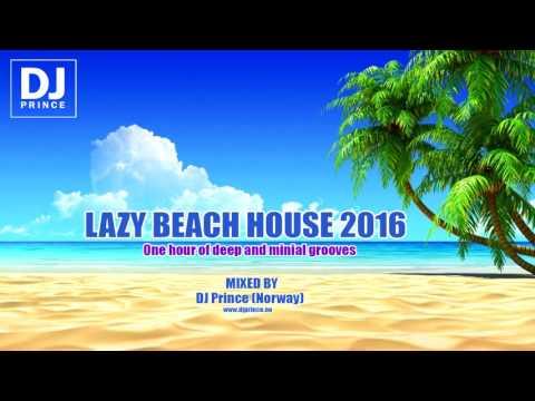 Lazy Beach House 2016 - Ibiza edition Mixed by DJ Prince (Norway)