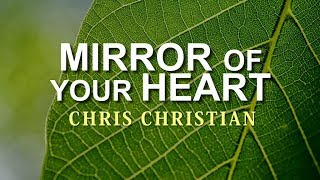 Mirror of Your Heart - Chris Christian [With Lyrics]