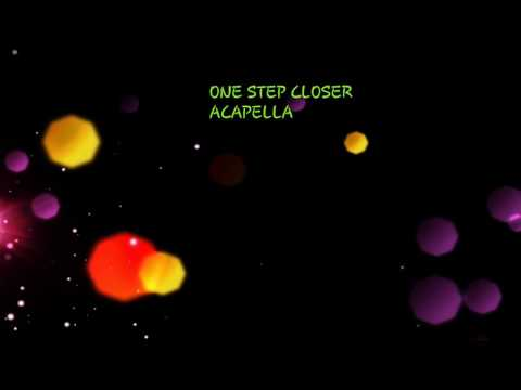 ONE STEP CLOSER ACAPELLA