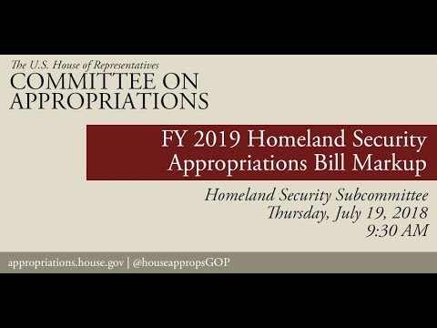 Subcommittee Markup - FY2019 Homeland Security Appropriations Bill (EventID=108583)