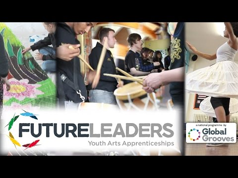 Future Leaders - national arts apprenticeship programme by Global Grooves