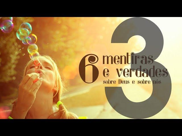 6 MENTIRAS E VERDADES - 3 de 6 - Perdoar é esquecer