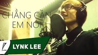Lynk Lee - Chẳng cần em nói
