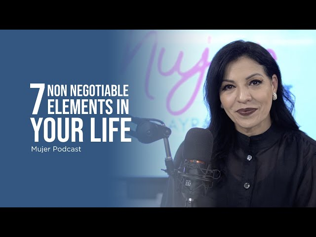 7 Nonnegotiable Elements in YOUR life / Mujer, Podcast Ep. 80B / Omayra Font