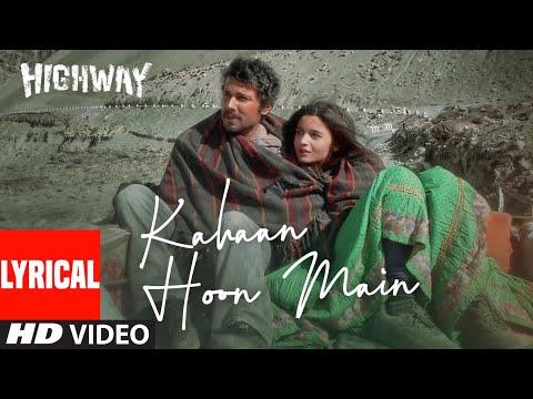 Highway: Kahaan Hoon Main Lyric Video | A.R Rahman, Irshad K, Jonita G | Alia Bhatt, Randeep Hooda