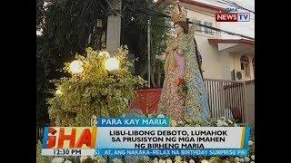 BT: Libu-libong deboto, lumahok sa prusisyon ng mga imahen ng Birheng Maria