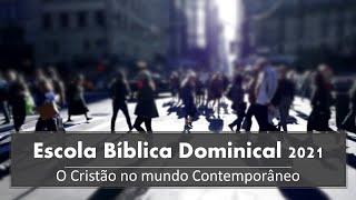 EBD O Cristão no Mundo Contemporâneo (2021-03-07)