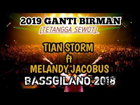 2019 Ganti Birman (TETANGGA SEWOT)    Tian Storm Ft Melandy Jacobus BASSGILANO 2018