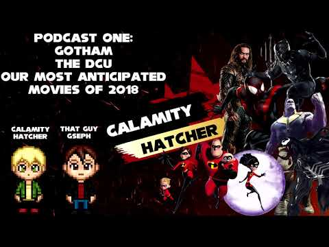 Calamity Hatcher Podcast Ep: 1 Gotham, DCU, 2018 Movies