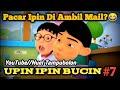 UPIN IPIN BUCIN PART 7  PACAR IPIN DIAMBIL MAIL? :