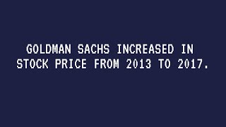 Goldman Sachs Increased In Stock Price From 2013 To 2017.