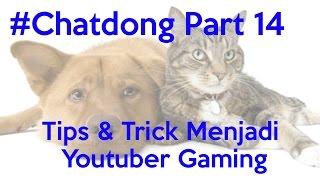 Tips Dan Trick Menjadi Youtuber Gaming - #Chatdong Part 14