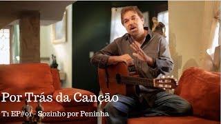 Por Trás da Canção  - T1 EP#01 Sozinho por Peninha