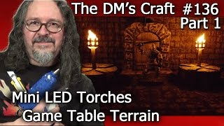 Mini LED Torches for Table Top Games (DM's Craft #136/Part 1)