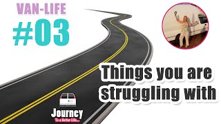 Things I'm Struggling With - Van-life #03