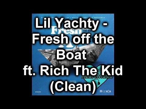 Lil Yachty - Fresh Off the Boat Ft. Rich The Kid (CLEAN)