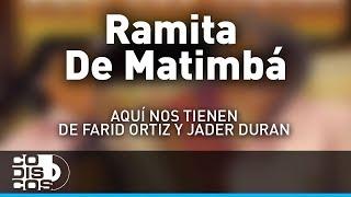 Ramita De Matimbá, Farid Ortiz y Jader Durán - Audio